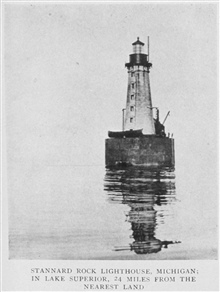 Stannard Rock Lighthouse, Michigan; in Lake Superior, 24 miles from the nearestland.  In: Lighthouses and Lightships of the United States by George R. Putnam, p. 158, 1917.  Houghton Mifflin and Company, Boston.Library Call No. 527.7 P98.